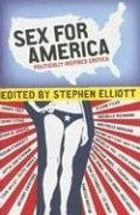 Sex for America: Politically Inspired Erotica by Stephen Elliott