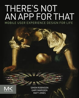Book There's Not an App for That: Mobile User Experience Design for Life by Simon Robinson