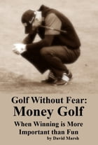 Golf without Fear: Money Golf - When Winning is More Important than Fun