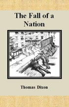 The Fall of a Nation by Thomas Dixon