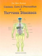 Causes, Cure and Prevention of Nervous Diseases by Dr. Shiv Kumar