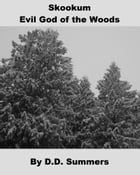 Skookum: Evil God of the Woods by D.D. Summers