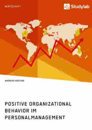 Positive Organizational Behavior im Personalmanagement. State of the Art und Kritische Reflexion by Andreas Kesting