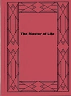 The Master of Life by William D. Lighthall