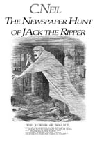The Newspaper Hunt of Jack the Ripper by C.neil
