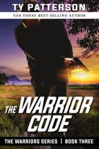 The Warrior Code: Warriors Series, Book Three by Ty Patterson
