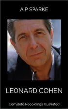 Leonard Cohen: Complete Recordings Illustrated: Essential Discographies by AP SPARKE