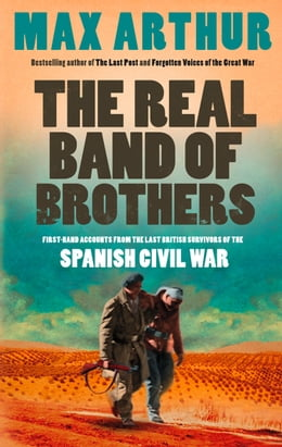 Book The Real Band of Brothers: First-hand accounts from the last British survivors of the Spanish Civil… by Max Arthur