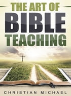 The Art of Bible Teaching by Christian Michael