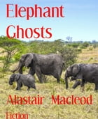 Elephant Ghosts by Alastair Macleod