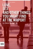Love, Sex, and Other Things You Might Find At The Airport by Zaron Burnett III