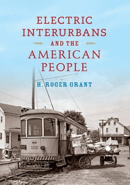 Book Electric Interurbans and the American People by H. Roger Grant