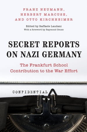 Secret Reports on Nazi Germany The Frankfurt School Contribution to the War Effort