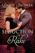 Seduction of My Rake: Linked Across Time, #3 by Dawn Brower