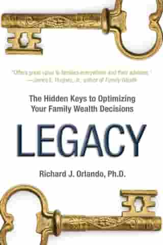 Legacy: The Hidden Keys to Optimizing Your Family Wealth Decisions