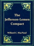 The Jefferson-Lemen Compact: The Relations of Thomas Jefferson and James Lemen in the Exclusion of Slavery from Illinois and the  by Willard C. MacNaul