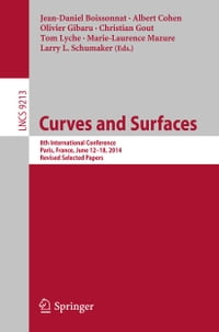 Curves and Surfaces: 8th International Conference, Paris, France, June 12-18, 2014, Revised…