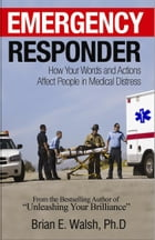 Emergency Responder Communication Skills Handbook: How Your Words and Actions Affect People in…