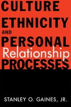 Culture, Ethnicity, and Personal Relationship Processes by Stanley O. Gaines Jr.