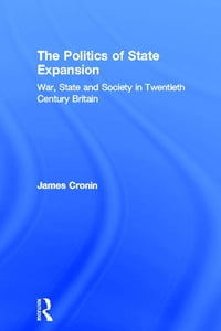 The Politics of State Expansion: War, State and Society in Twentieth Century Britain