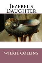 Jezebel's Daughter by Wilkie Collins