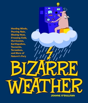 Bizarre Weather Howling Winds,  Pouring Rain,  Blazing Heat,  Freezing Cold,  Hurricanes,  Earthquakes,  Tsunamis,  Tornadoes,  and More of Nature's Fury