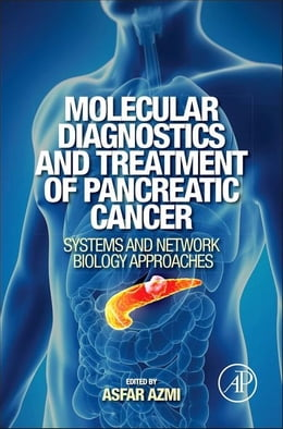 Book Molecular Diagnostics and Treatment of Pancreatic Cancer: Systems and Network Biology Approaches by Azmi, Asfar
