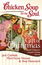 Chicken Soup for the Soul: The Gift of Christmas: A Special Collection of Joyful Holiday Stories by Jack Canfield