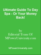 Ultimate Guide To Day Spa - Or Your Money Back! by Editorial Team Of MPowerUniversity.com