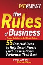Fast Company The Rules of Business: 55 Essential Ideas to Help Smart People (and Organizations) Perform At TheirBest by Fast Company's Editors and Writers