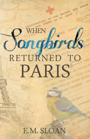 When Songbirds Returned to Paris by E.M. Sloan