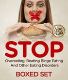 STOP Overeating, Beating Binge Eating And Other Eating Disorders: Overeating Help Guide for 2015 by Speedy Publishing