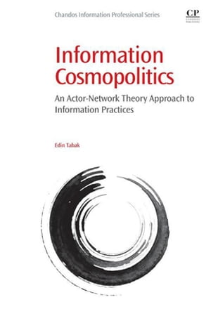 Information Cosmopolitics An Actor-Network Theory Approach to Information Practices