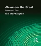 Alexander the Great: Man and God
