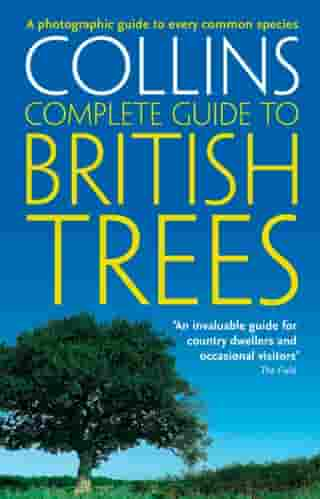 Collins Complete Guide to British Trees: A Photographic Guide to every common species by Paul Sterry