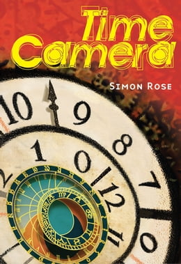 Book The Time Camera by Simon Rose
