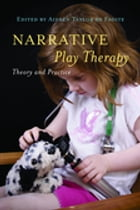 Narrative Play Therapy: Theory and Practice