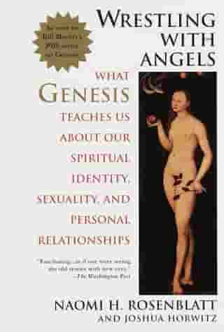 Wrestling With Angels: What Genesis Teaches Us About Our Spiritual Identity, Sexuality and Personal Rel ationships by Naomi H. Rosenblatt