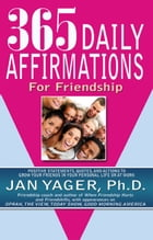 365 Daily Affirmations for Friendship by Jan Yager