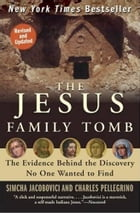 The Jesus Family Tomb: The Evidence Behind the Discovery No One Wanted to Find by Simcha Jacobovici