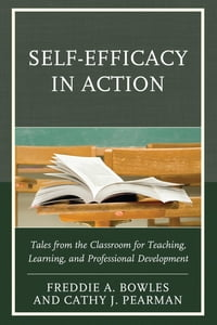 Self-Efficacy in Action: Tales from the Classroom for Teaching, Learning, and Professional…