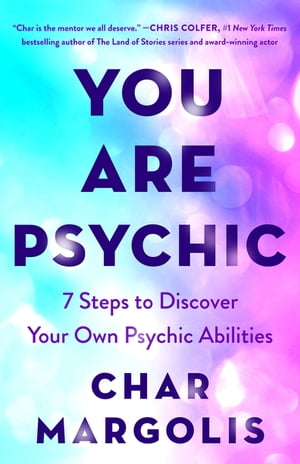 You Are Psychic: 7 Steps to Discover Your Own Psychic Abilities by Char Margolis