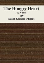 The Hungry Heart: A Novel by David Graham Phillips