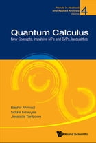 Quantum Calculus: New Concepts, Impulsive IVPs and BVPs, Inequalities by Bashir Ahmad