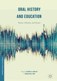 Oral History and Education: Theories, Dilemmas, and Practices