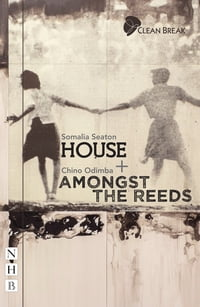 House + Amongst the Reeds: two plays (NHB Modern Plays)