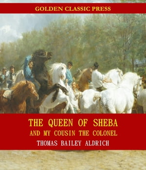 the queen of sheba and my cousin the colonel aldrich thomas bailey