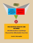 One Sentence Health Care Reforms: 200 Alternatives and Steps Beyond the Affordable Care Act by Curtis P. McLaughlin