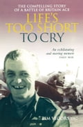 Life's Too Short to Cry: The Compelling Story of a Battle of Britain Ace 61c34114-b189-4bf4-9fac-fdca950ba4d6