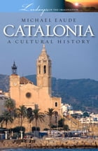 Catalonia - A Cultural History by Michael Eaude